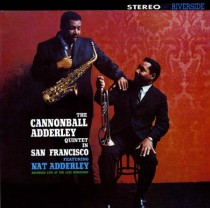 Liner Notes:  The Cannonball Adderley Quintet in San Francisco:  Live at the Jazz Workshop – by Ralph J. Gleason