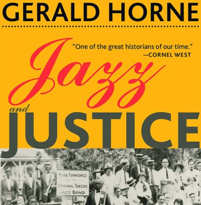 Book Excerpt — Jazz and Justice: Racism and the Political Economy of the Music, by Gerald Horne