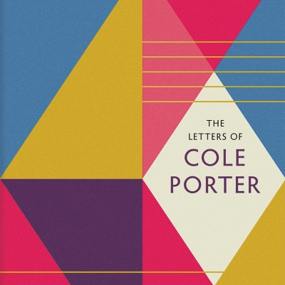 Book Excerpt: The Letters of Cole Porter, by Cliff Eisen and Dominic McHugh