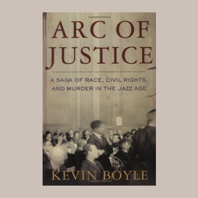 Interview with Kevin Boyle — author of Arc of Justice: A Saga of Race, Civil Rights, and Murder in the Jazz Age